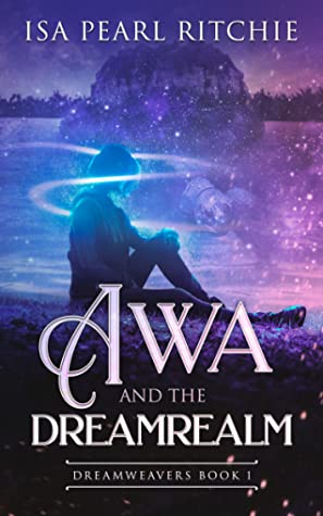 Awa and the Dreamrealm by Isa Pearl Ritchie