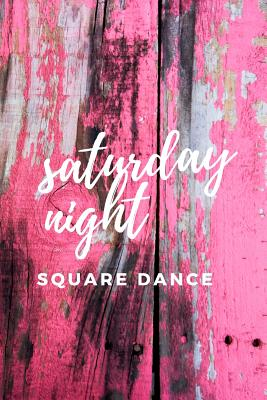Saturday Night Square Dance: The perfect pink board journal notebook to write about your thoughts, feelings, promenades or do-si-dos.