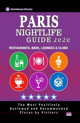 Paris Nightlife Guide 2020: The Hottest Spots in Paris - Where to Drink, Dance and Listen to Music - Recommended for Visitors (Nightlife Guide 2020)