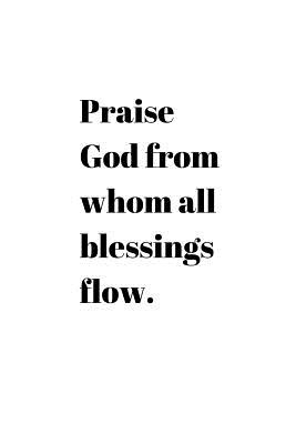 praise god from whom all blessings flow christian quote notebook