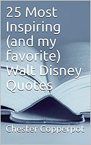 most inspiring and my favorite walt disney quotes by chester