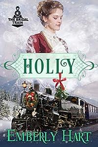 Holly--The Bridal Train Book 5: A Mail Order Bride Christmas Novella