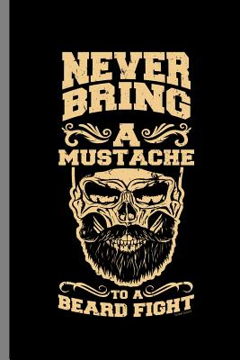 Never Bring A mustache to a Beard Fight