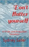 Don't flatter yourself: A Pride and Prejudice Variation