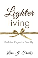 Lighter Living: Declutter. Organize. Simplify.
