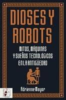 Dioses y robots: Mitos, máquinas y sueños tecnológicos en la Antigüedad