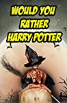 Would You Rather: Harry Potter: An Unofficial Question and Answer Word Game for Kids