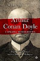 Arthur Conan Doyle i sprawa morderstwa. Prawdziwe śledztwo twórcy Sherlocka Holmesa