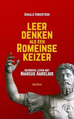 Leer denken als een romeinse keizer Succesvol leven met Marcu... by Donald J. Robertson