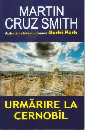 Urmarire la Cernobil by Martin Cruz Smith