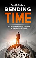 Bending Time: Accessing Heavenly Realities For Abundant Living