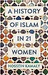 A History of Islam in 21 Women by Hossein Kamaly