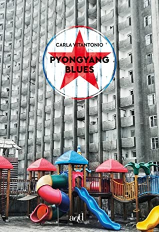 Pyongyang blues by Carla Vitantonio