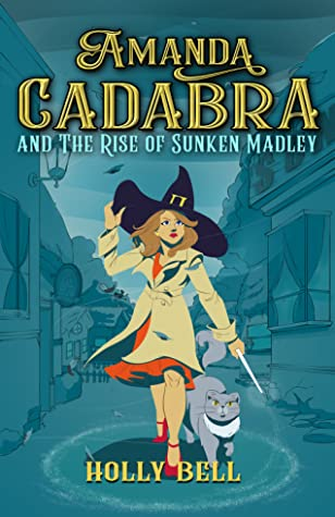 Amanda Cadabra and The Rise of Sunken Madley by Holly   Bell