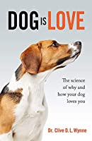 Dog is Love: The Science of Why and How Your Dog Loves You