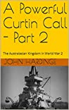 A Powerful Curtin Call - Part 2: The Australasian Kingdom in World War 2 (Part 2 of 2)