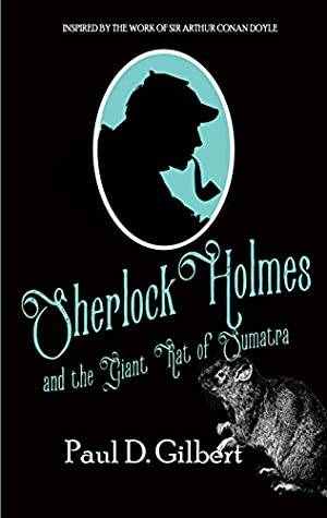 SHERLOCK HOLMES AND THE GIANT RAT OF SUMATRA a gripping mystery inspired by the work of Sir Arthur Conan Doyle