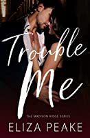 Trouble Me: A Small Town Contemporary Romance (The Madison Ridge Series Book 1)
