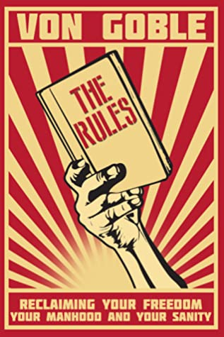 The Rules: Reclaiming Your Freedom, Your Manhood, and Your Sanity