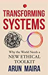TRANSFORMING SYSTEMS; Why the World Needs a New Ethical Toolkit