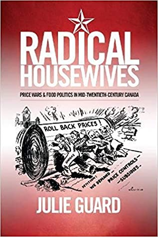 Radical Housewives: Price Wars and Food Politics in Mid-Twentieth-Century Canada