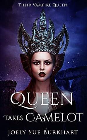 Queen Takes Camelot (Their Vampire Queen)
