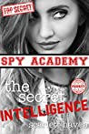 The Secret Intelligence (Spy Academy, #4)