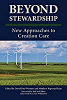 Beyond Stewardship: New Approaches to Creation Care