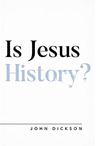 Is Jesus History? by John Dickson
