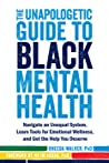 The Unapologetic Guide to Black Mental Health: Navigate an Unequal System, Learn Tools for Emotional Wellness, and Get the Help you Deserve