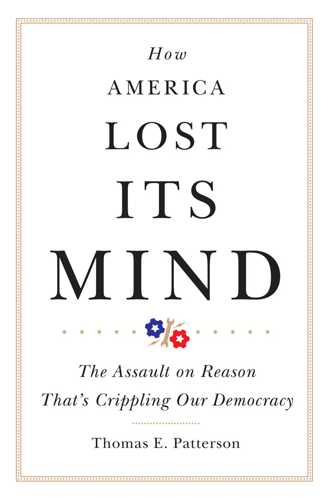 How America Lost Its Mind: The Assault on Reason That's Crippling Our Democracy