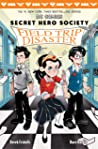 Field Trip Disaster (Secret Hero Society, #5)