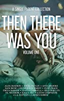Then There Was You: A Single Parent Collection, Volume I