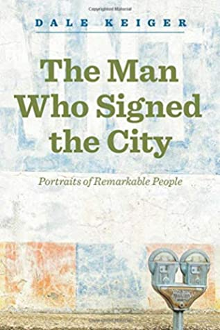The Man Who Signed the City by Dale Keiger