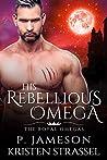 His Rebellious Omega