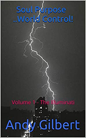 Soul Purpose ..World Control!: Volume 1 - The Illuminati (Old Souls seek World Control)
