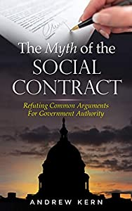 The Myth of the Social Contract: Refuting Common Arguments for Government Authority