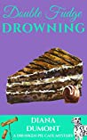 Double Fudge Drowning (The Drunken Pie Cafe Cozy Mystery Book 5)