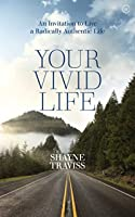 Your Vivid Life: An Invitation to Live a Radically Authentic Life
