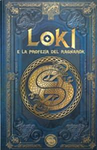 Loki e la profezia del Ragnarök (Mitologia nordica #3)