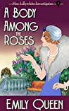 A Body Among the Roses: A 1920s Mystery (Mrs. Lillywhite Investigates Book 4)