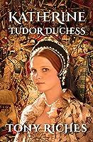 Katherine: Tudor Duchess (Brandon Trilogy, #3)
