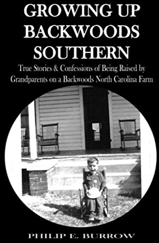 Growing Up Backwoods Southern: True Stories & Confessions of Being Raised by Grandparents on a Backwoods North Carolina Farm