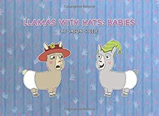 Llamas with Hats: Babies by Jason Steele