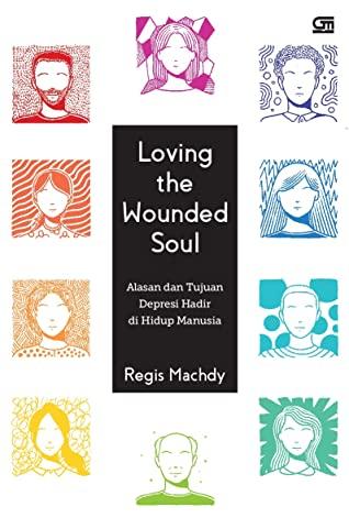 Loving the Wounded Soul: Alasan dan Tujuan Depresi Hadir di Hidup Manusia