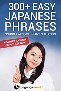 300+ Easy Japanese Phrases: Sound Awesome in Any Situation - You Need to Start Using These Now!