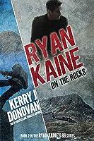 Ryan Kaine: On the Rocks (Ryan Kaine's 83 #2)