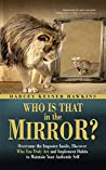 Who is That in the Mirror?: Overcome the Imposter Inside, Discover Who You Truly Are, and Implement Habits to Maintain Your Authentic Self
