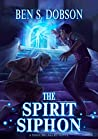 The Spirit Siphon (Magebreakers Book 4)