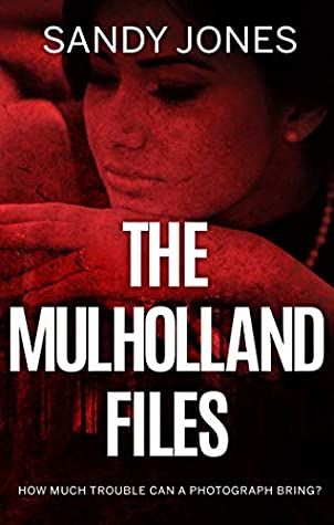 The Mulholland Files by Sandy    Jones